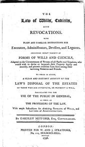 The Law of Wills, Codicils, and Revocations: With Plain and Familiar Instructions for Executors, Administrators, Devisees, and Legatees : Including Great Variety of Forms of Wills and Codicils ...
