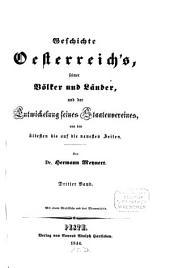 Geschichte Österreich's, seiner Völker und Länder, und der Entwickelung seines Staatenvereines, von den ältesten bis auf die neuesten Zeiten: Band 3