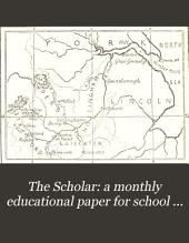 The Scholar: a monthly educational paper for school and home, conducted by J. Hughes: Volume 1