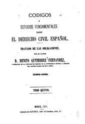 Códigos ó estudios fundamentales sobre el derecho civil español: Volumen 5