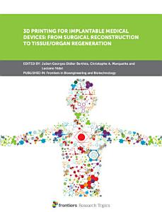 3D Printing for Implantable Medical Devices  From Surgical Reconstruction to Tissue Organ Regeneration