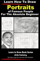 Learn How to Draw Portraits of Famous People in Pencil For the Absolute Beginner PDF