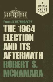 The 1964 Election and Its Aftermath: from In Retrospect