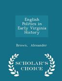 English Politics in Early Virginia History - Scholar's Choice Edition