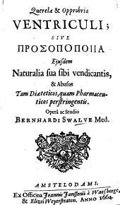 Querelae & opprobria ventriculi, sive, [Prosopopoiia] ejusdem naturalia sua sibi vendicantis: & abusus tam diaeteticos, quam pharmaceuticos perstringentis