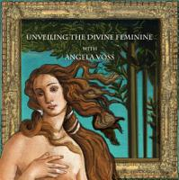 Unveiling the Divine Feminine with Angela Voss PDF