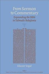 From Sermon to Commentary: Expounding the Bible in Talmudic Babylonia
