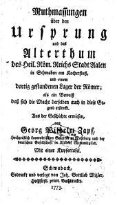 Muthmassungen über den Ursprung und das Alterthum der Reichsstadt Aalen