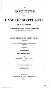An Institute of the Law of Scotland: In Four Books : in the Order of Sir George Mackenzie's Institutions of that Law, Volume 1
