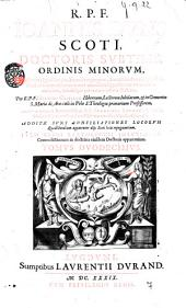 R.P.F. Ioannis Duns Scoti, doctoris subtilis, ordinis minorum, Opera omnia, quae hucusque reperiri potuerunt, collecta, recognita, notis, scholiis, & commentariis illustrata, a PP. Hibernis, Collegij Romani S. Isidori professoribus, ..: R.P.F. Ioannis Duns Scoti, ... Quæstiones quodlibetales, à mendis expurgatæ, annotationibus marginalibus, ... scholiisque per textum insertis illustratæ. Per R.P.F. Hugonem Cauellum Hibernun, ... Cum commentariis reuerendissimi P.F. Francisci Lycheti Brixiensis, ... Additæ sunt conciliationes locorum ... Item Guidi Bartoluccii solutiones contradictionum in doctrina eiusdem doctoris apparentium. Tomus duodecimus, Volume 12