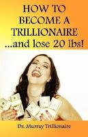 How to Become a Trillonaire and Lose 20 Lbs  PDF