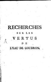 Recherches sur les vertus de l'eau de goudron: où l'on a joint des reflexions philosophiques sur divers autres sujets importans