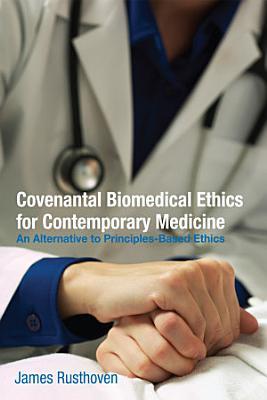 Covenantal Biomedical Ethics for Contemporary Medicine PDF