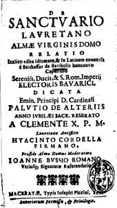 De sanctuario Lauretano almae Virginis domo relatio, Italico edita idiomate, & in Latinum conversa a Balthassar de Bartholis honorario capellano...