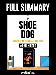 Full Summary Of  quot Shoe Dog  A Memoir by the Creator of Nike     By Phil Knight quot  Written By Sapiens Editorial PDF
