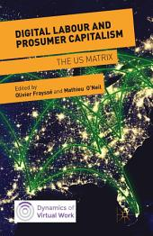 Digital Labour and Prosumer Capitalism: The US Matrix