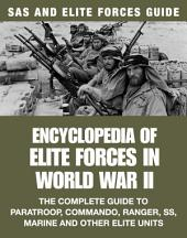 Encyclopedia of Elite Forces in WWII: The Complete Guide to Paratroop, Commando, Ranger, SS, Marine and Other Elite Units