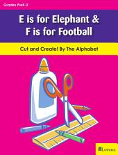 E is for Elephant & F is for Football: Cut and Create! By The Alphabet