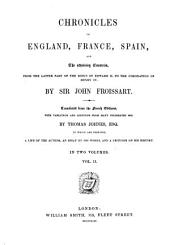 The Chronicles of England, France, Spain: And the Adjoining Countries, from the Latter Part of the Reign of Edward II, to the Coronation of Henry IV.
