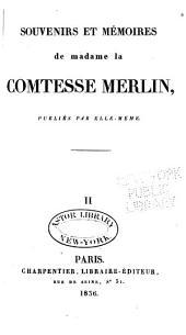 Souvenirs et mémoires de madame la comtesse Merlin: Volume2
