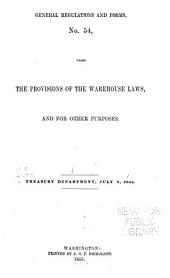 General regulations and forms, no. 54, under the provisions of the warehouse laws, and for other purposes... July 2, 1855