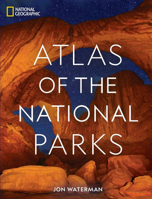 Atlas of the National Parks   National Geographic