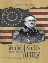 Winfield Scott's Vision for the Army: Mobilizing the North to Preserve the Union