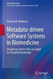 Metadata-driven Software Systems in Biomedicine: Designing Systems that can adapt to Changing Knowledge