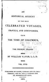An Historical Account of the Most Celebrated Voyages, Travels, and Discoveries from the Time of Columbus to the Present Period: Volume 17