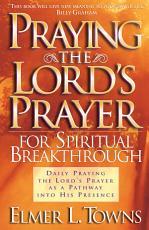 Praying the Lord s Prayer for Spiritual Breakthrough PDF