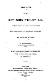 The Life of the Rev. John Wesley...founder of the Methodist Societies