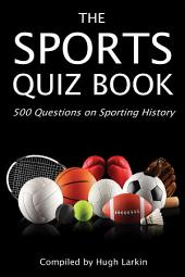 The Sports Quiz Book: 500 Questions on Sporting History