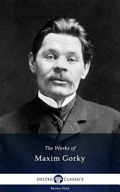 Delphi Works of Maxim Gorky (Illustrated)