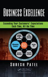 Business Excellence: Exceeding Your Customers' Expectations Each Time, All the Time