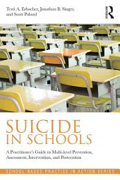 Suicide in Schools: A Practitioner's Guide to Multi-level Prevention, Assessment, Intervention, and Postvention