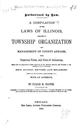 A Compilation of the Laws of Illinois  Relating to Township Organization and Management of County Affairs PDF
