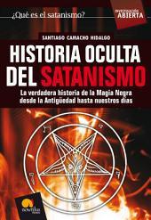 Historia oculta del satanismo: La verdadera historia de la Magia Negra desde la antigüedad hasta nuestros días