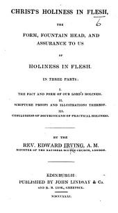 Christ's Holiness in Flesh, the Form. Fountain Head, and Assurance to us of Holiness in Flesh