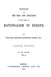 History of the Rise and Influence of the Spirit of Rationalism in Europe: Volume 2