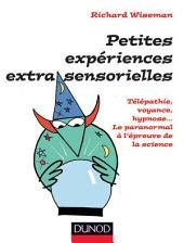 Petites expériences extra-sensorielles - Télépathie, voyance, hypnose...: Le paranormal à l'épreuve de la science