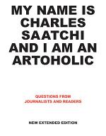 My Name is Charles Saatchi and I am an Artoholic. New Extended Edition