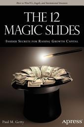The 12 Magic Slides: Insider Secrets for Raising Growth Capital