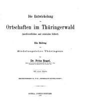 Die Entwickelung der Ortschaften im Thüringerwald (nordwestliches und zentrales Gebiet)...