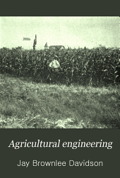 Agricultural engineering: a text book for students of secondary schools of agriculture, colleges offering a general course in the subject and the general reader