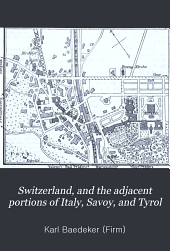 Switzerland, and the adjacent portions of Italy, Savoy, and Tyrol: Handbook for travellers