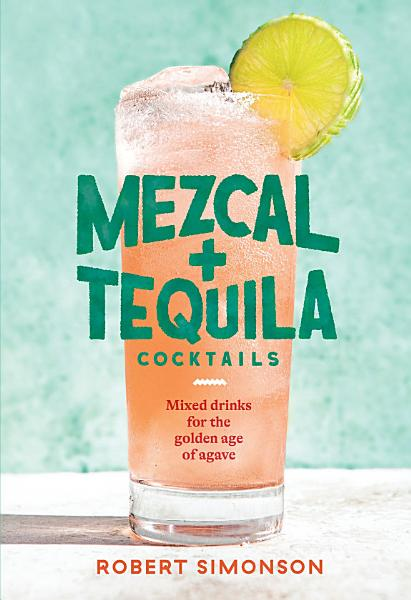 Download Mezcal and Tequila Cocktails Book