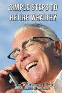Simple Steps To Retire Wealthy