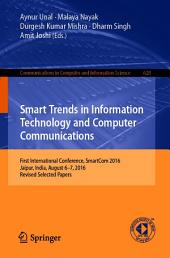 Smart Trends in Information Technology and Computer Communications: First International Conference, SmartCom 2016, Jaipur, India, August 6–7, 2016, Revised Selected Papers