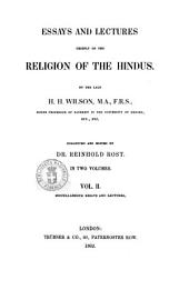 Essays and Lectures Chiefly on the Religion of the Hindus by the Late H. H. Wilson: Miscellanuous essays and lectures. 2
