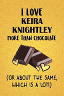 I Love Keira Knightley More Than Chocolate (Or About The Same, Which Is A Lot!)